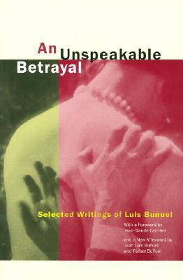 An Unspeakable Betrayal By Bunuel, Luis/ Carriere, Jean-Claude (FRW)/ White, Garrett (TRN)/ Bunuel, Juan Luis