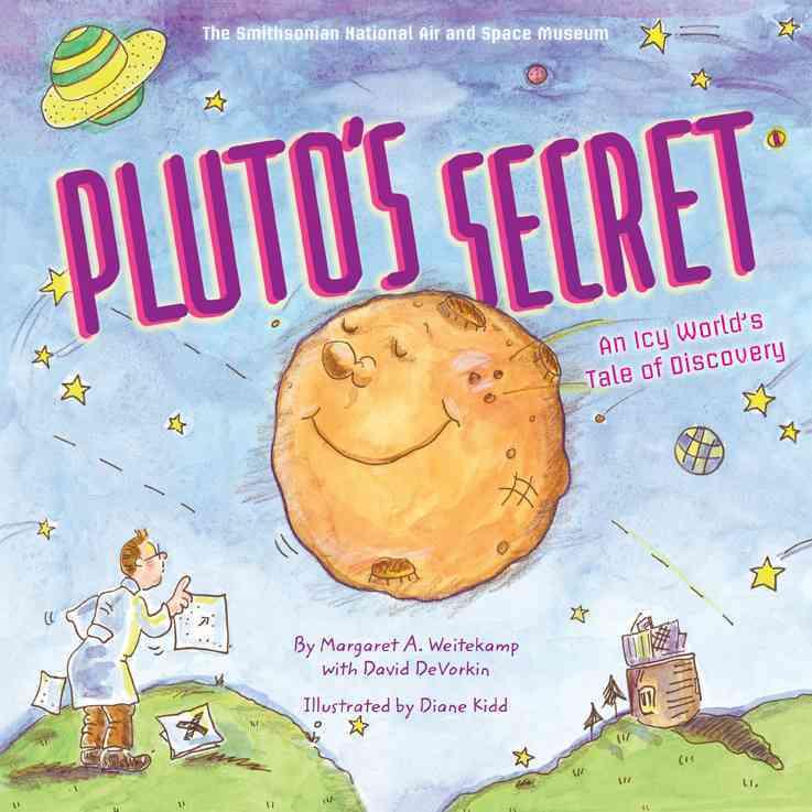 Pluto's Secret By Weitekamp, Margaret/ Devorkin, David/ Kidd, Diane (ILT)/ National Air and Space Museum (COR)